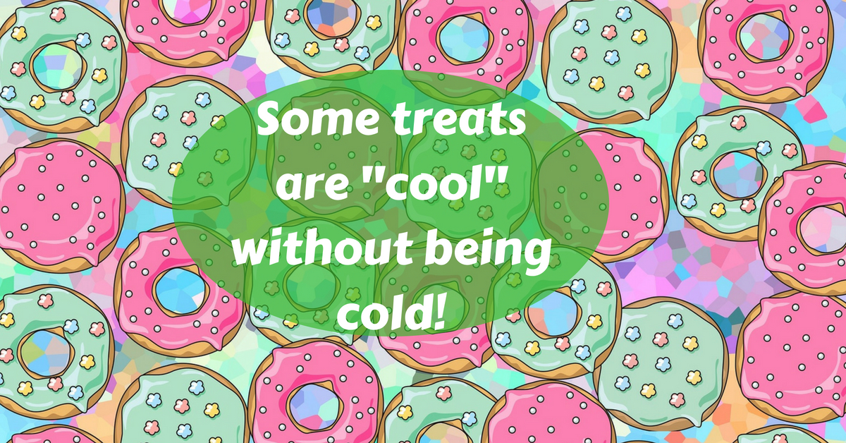 "Some treats are ""cool"" without being cold!"